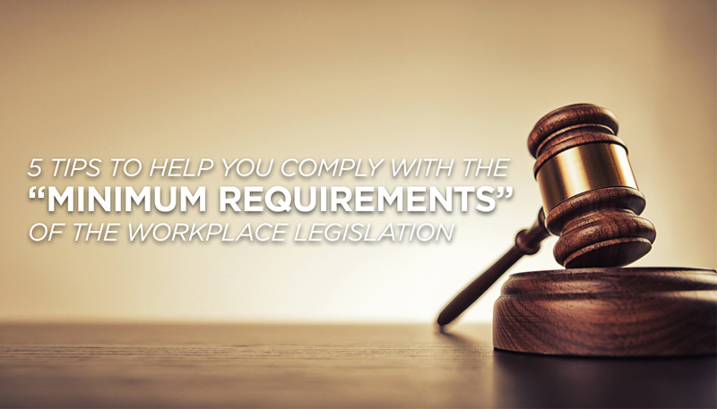 "5 Tips to help you comply with the ""Minimum Requirements"" of the workplace legislation"